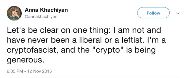 "Anna Khachiyan on Twitter: ""Let's be clear on one thing: I am not and have never been a liberal or a leftist. I'm a cryptofascist, and the ""crypto"" is being generous."
